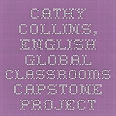 Capstone Technology Example Cathy Collins, English - Global Classrooms Capstone Project
