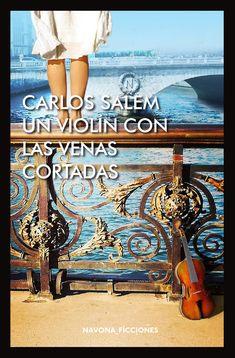 Un violín con las cuerdas cortadas. Carlos Salem. El lado más romántico y poético de Salem, aunque siempre comprometido. Editorial: NAVONA Colección: NAVONA_FICCIONES Encuadernación: Tapa blanda IS…