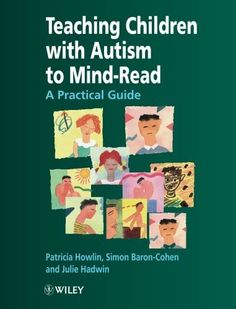 Teaching Children With Autism to Mind-Read : A Practical Guide for Teachers and Parents by Patricia Howlin et al.