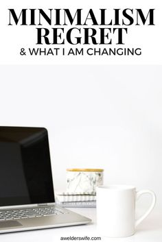 Minimalism Regret & The Changes I am Making | www.awelderswife.com Don't take on everything at once