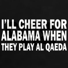 Hahaha! I don't really think this, but it's really funny, and I know people of the other persuasion who believe the same about Auburn.