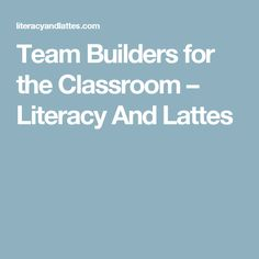 Team Builders for the Classroom – Literacy And Lattes
