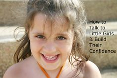 """Self-esteem forms at a very young age, train yourself to talk to little girls in a way that builds their confidence!  Great ideas in this blog post from Lisa Bloom, the author of Author of """"Think: Straight Talk for Women to Stay Smart in a Dumbed Down World""""."""