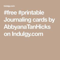 #free #printable Journaling cards by AbbyanaTanHicks on Indulgy.com