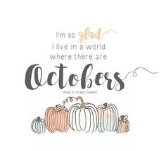 I'm so glad I live in a world where there are Octobers - Anne of Green Gables Autumnal Equinox, If You Want Something, My Live, Anne Of Green Gables, Digital Prints, How To Draw Hands, Place Card Holders, Messages, World