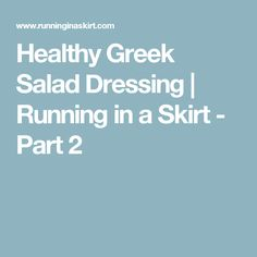 Healthy Greek Salad Dressing | Running in a Skirt - Part 2