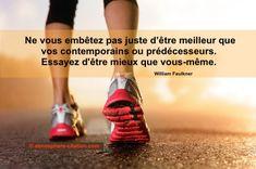 Passion running Ne vous embêtez pas juste d'être meilleur que vos contemporains ou prédécesseurs. Essayez d'être mieux que vous-même. -William Faulkner