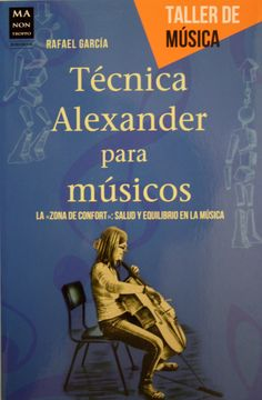 """Técnica Alexander para músicos : la """"zona de confort"""", salud y equilibrio en la música / Rafael García Martínez. + info: http://grupo-robinbook.blogspot.com.es/2013/12/tecnica-alexander-para-musicos-la-zona.html"""
