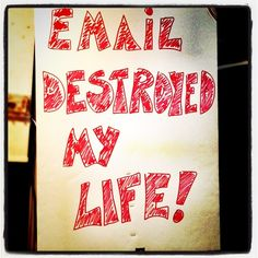 Email Destroyed My Life!