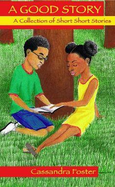 A Good Story: A Collection of Short Short Stories by Cassandra Foster, http://www.amazon.com/dp/B00B6ZDQGS/ref=cm_sw_r_pi_dp_QL4Otb0ADGQB8