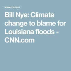 Bill Nye: Climate change to blame for Louisiana floods - CNN.com