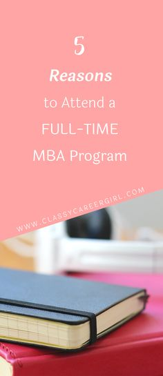 5 Reasons to Attend a Full-Time MBA Program  Many students think they are taking advantage of a wonderful deal by going with part-time MBA programs, but they are missing out on so much.  Read more: http://www.classycareergirl.com/2017/02/mba-program-full-time-reasons/