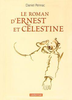 LE ROMAN D'ERNEST ET CELESTINE, de Daniel Pennac - Ed. Casterman (2012) - Dès 9 ans