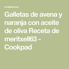 Galletas de avena y naranja con aceite de oliva Receta de meritxell63 - Cookpad