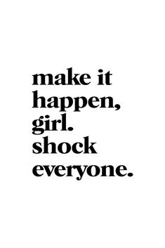 make it happen, girl. shock everyone Art Print by Standard Prints - X-Small Motivacional Quotes, Mood Quotes, Best Quotes, You Rock Quotes, Life Is Short Quotes, Short Meaningful Quotes, New Mom Quotes, Vision Quotes, You Got This Quotes