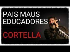 Mário Sérgio Cortella ● Pais Maus Educadores - YouTube