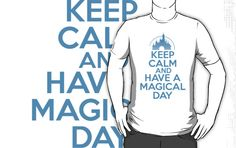 """Keep Calm and Have A Magical Day"" T-Shirts & Hoodies by RJtheCunning 