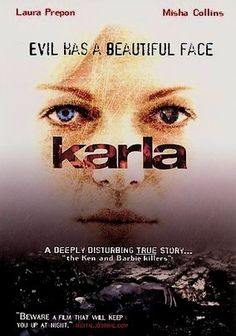 Karla (2006) Karla Homolka, a notorious husband-and-wife team who abducts, sexually abuses and kills three young women. Unfolding from Karla's point of view, the film -- based on a true story -- explores whether she was a willing accomplice to the crimes or merely a victim of Paul's influence.  Laura Prepon, Misha Collins, Patrick Bauchau...2b