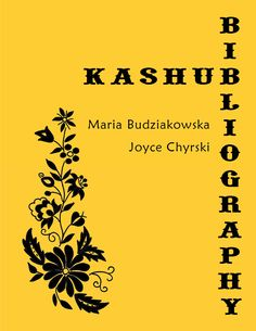 Kashub Bibliography, by Maria Budziakowska and Joyce Chyrski (Toronto: University of Toronto Libraries, 2006). 58 pp.
