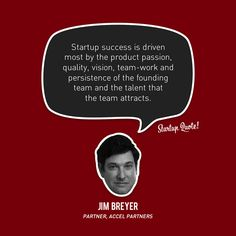Startup success is drive most by yhe product passion quality vision team work and persistence of the