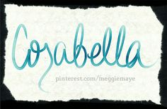 """Baby girl's name Corabella. By request. Cora (Kore) means """"maiden,"""" and bella means """"beautiful."""""""