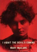 Based solely on its title,  I Await the Devil�s Coming  (Melville House Publishing)sounds like a canonical text for Satanists. In reality, it�s the fiercely feminist, wickedly witty, and decidedly deranged glimpse into the life and thoughts of a transgressive young woman growing up unhappily in the Midwest at the beginning of the 20 th  century.