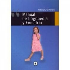 Manual de logopedia y foniatría / Antonio L. Gil Ferrera. --      Madrid : CEPE, 2011 http://absysnetweb.bbtk.ull.es/cgi-bin/abnetopac01?TITN=531136
