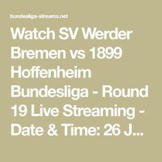 Watch SV Werder Bremen vs 1899 Hoffenheim Bundesliga - Round 19 Live Streaming - Date & Time: 26 Jan 2020 - Free Sports Live Streaming - Channel 1 Channel, Live Stream, Sporting Live, Free, Math, Math Resources, Mathematics