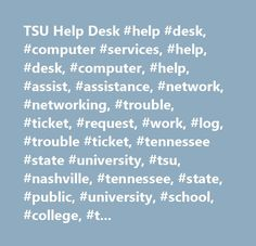 TSU Help Desk #help #desk, #computer #services, #help, #desk, #computer, #help, #assist, #assistance, #network, #networking, #trouble, #ticket, #request, #work, #log, #trouble #ticket, #tennessee #state #university, #tsu, #nashville, #tennessee, #state, #public, #university, #school, #college, #tn, #hbcu, #black, #international, #program, #tennessee #state, #nashville, #tennessee, #state, #public, #university, #school, #college, #tn, #hbcu, #black, #african-american, #universities…