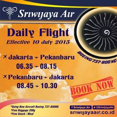 Sriwijaya Air News !! Effektif Mulai 10 Juli 2015 Kami melayani penerbangan langsung : Jakarta – Pekanbaru (Berangkat 06.35 - Tiba 08.15) | Pekanbaru – Jakarta (Berangkat 08.45 - Tiba 10.30) | *Terbang setiap hari ; *Menggunakan armada baru Boeing 737-800 NG ; *Gratis bagasi 20 kg (economy class) - 30 kg (executive class) ; *Gratis Snack/Meal