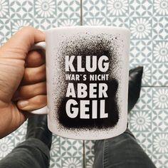 """Kaffeetasse """"Klug wars nicht, aber geil"""""""