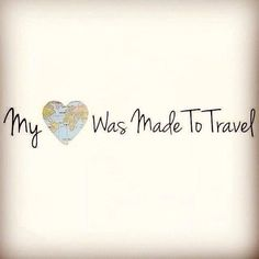 My world was made to travel!