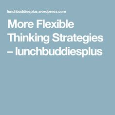 More Flexible Thinking Strategies – lunchbuddiesplus