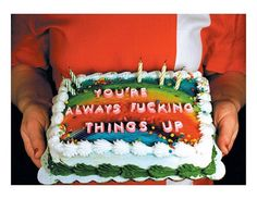you're always fucking things up birthday cake