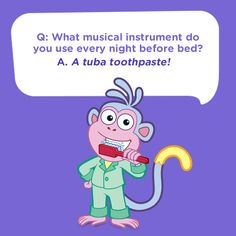 what musical instrument do you use every night before bed? A tuba toothpaste! Boots from Dora is brushing his teeth in this silly bedtime kids joke.