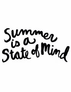About Summer... #StateofMind