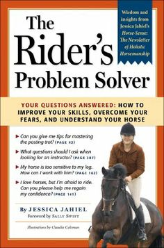 The Rider's Problem Solver: Your Questions Answered: How to Improve Your Skills, Overcome Your Fears, and Understand Your Horse by Jessica Jahiel