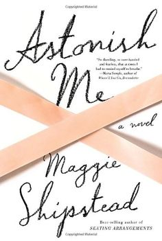 Astonish Me: A novel by Maggie Shipstead http://www.amazon.com/dp/0307962903/ref=cm_sw_r_pi_dp_RUlOtb0G2DM3XR8P