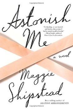 Astonish Me: A novel by Maggie Shipstead http://www.amazon.com/dp/0307962903/ref=cm_sw_r_pi_dp_wkpPtb17C52744VH
