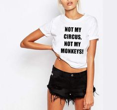 Expression T-Shirt/Not My Circus/Not My Monkeys/Shirts With Sayings/Polish Shirt/Tumblr Shirt Design/Graphic Top Tee/Sarcastic Tee/FN57