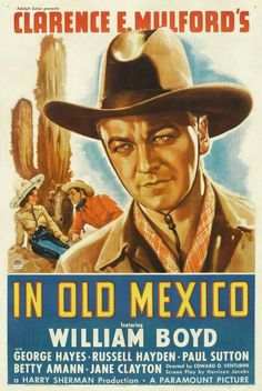 IN OLD MEXICO - William Boyd - George Hayes - Russell Hayden - Paul Sutton - Betty Amann - Jane Clapton - Paramount Pictures - Movie Poster.