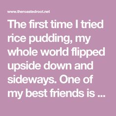 The first time I tried rice pudding, my whole world flipped upside down and sideways. One of my best friends is from Bolivia, and back in our high school days, she would make a huge pot of arroz co…