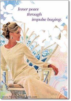 Girl truths: Inner Peace through impulse shopping. Funny Happy Birthday Greetings, Funny Birthday Cards, Retro Humor, Vintage Humor, Retro Funny, Funny Greeting Cards, Anne Taintor, Retail Therapy, Inner Peace