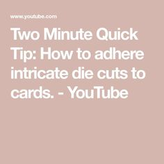 Two Minute Quick Tip: How to adhere intricate die cuts to cards. - YouTube