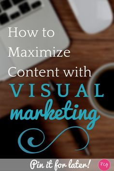 How to Maximize Content with Visual Marketing. Visual marketing is essential for content marketing success.
