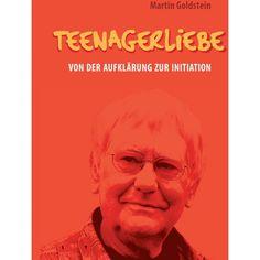 """Teenagerliebe - Von der Aufklärung zur Initiation. Ein Buch für Eltern und Erzieher und ebenso für Jugendliche . Dr. Martin Goldstein, der als """"Dr. Jochen Sommer"""" (1969 – 1984) zu Deutschlands bekanntestem Sexualaufklärer wurde, meldet sich 40 Jahre nach dem Start seiner spektakulären Bravo-Kolumne erneut zu Wort – mit einem Plädoyer zur Abschaffung des """"Dr. Sommer""""."""