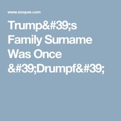 Trump's Family Surname Was Once 'Drumpf'