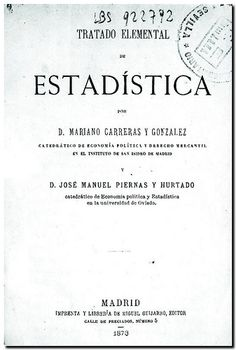 Tratado elemental de estadística / por Mariano Carreras y González y José Manuel Piernas y Hurtado. - Madrid Imprenta y Librería de Miguel Guijarro, 1873