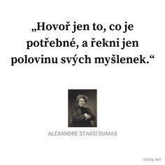 Hovoř jen to, co je potřebné, a řekni jen polovinu svých myšlenek. - Alexandre Dumas starší #myšlenka Story Quotes, Humor, Motto, True Stories, Quotations, Poems, Wisdom, Motivation, Bible