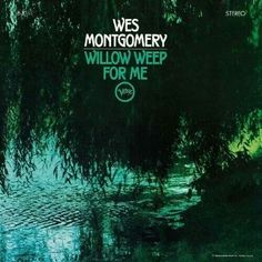 #TapasDeDiscos Wes Montgomery -  Willow Weep For Me